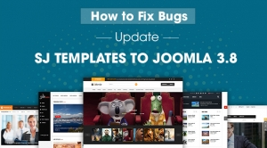 How to Fix Bugs, Errors When Update Sj Templates to Joomla 3.8
