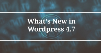 WordPress 4.7 - What's New Features?
