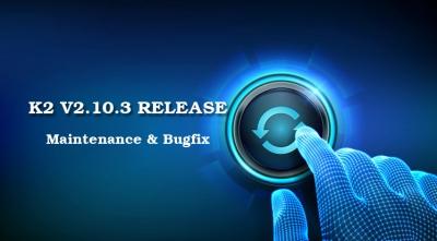 K2 v2.10.3 Maintenance & Bugfix Release
