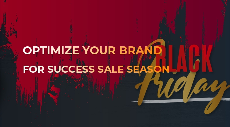 Ways to Optimize Your Brand for Success Black Friday & Cyber Monday Sale Season