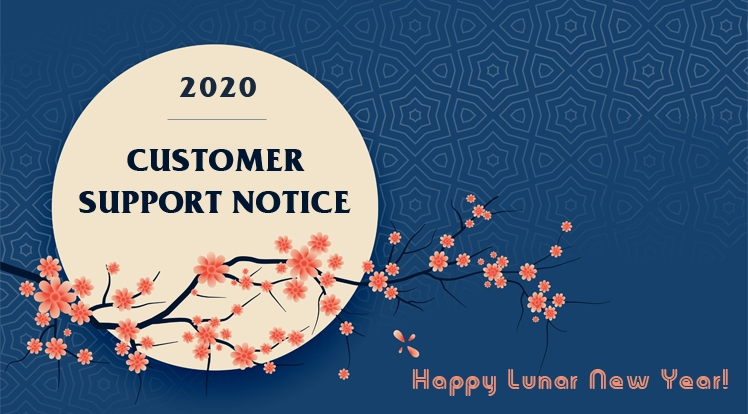 Customer Support Notice for Lunar New Year Holiday 2020