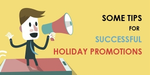 Some Tips to Create a Successful Holiday Promotion