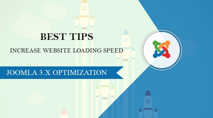 Joomla 3.x Optimization | Best Tips to Increase Joomla Website Loading Speed