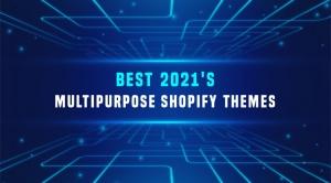 2021's Top 10 Elegant Multipurpose Shopify Themes